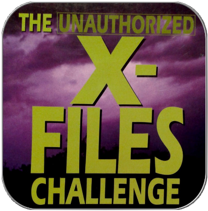 THE UNAUTHORIZED X-FILES CHALLANGE
